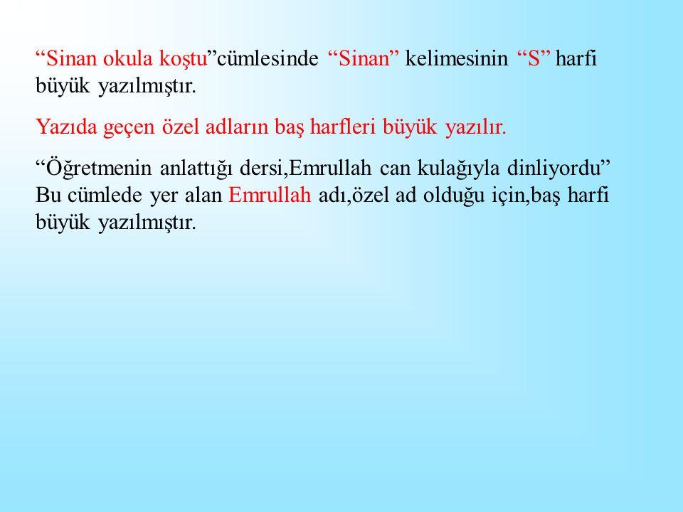 Sinan okula koştu cümlesinde Sinan kelimesinin S harfi büyük yazılmıştır.