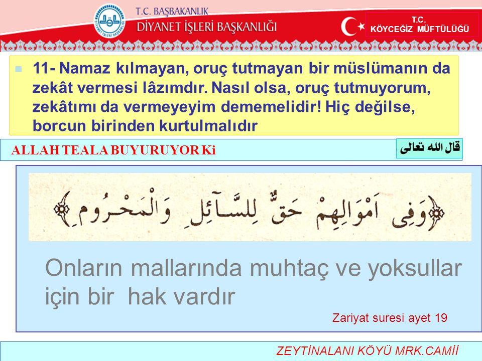 T.C.KÖYCEĞİZ MÜFTÜLÜĞÜ 11- Namaz kılmayan, oruç tutmayan bir müslümanın da zekât vermesi lâzımdır.