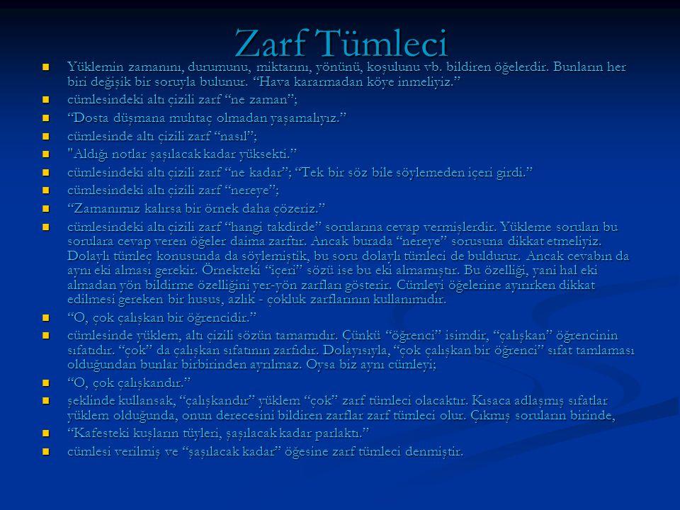 """Zarf Tümleci Yüklemin zamanını, durumunu, miktarını, yönünü, koşulunu vb. bildiren öğelerdir. Bunların her biri değişik bir soruyla bulunur. """"Hava kar"""