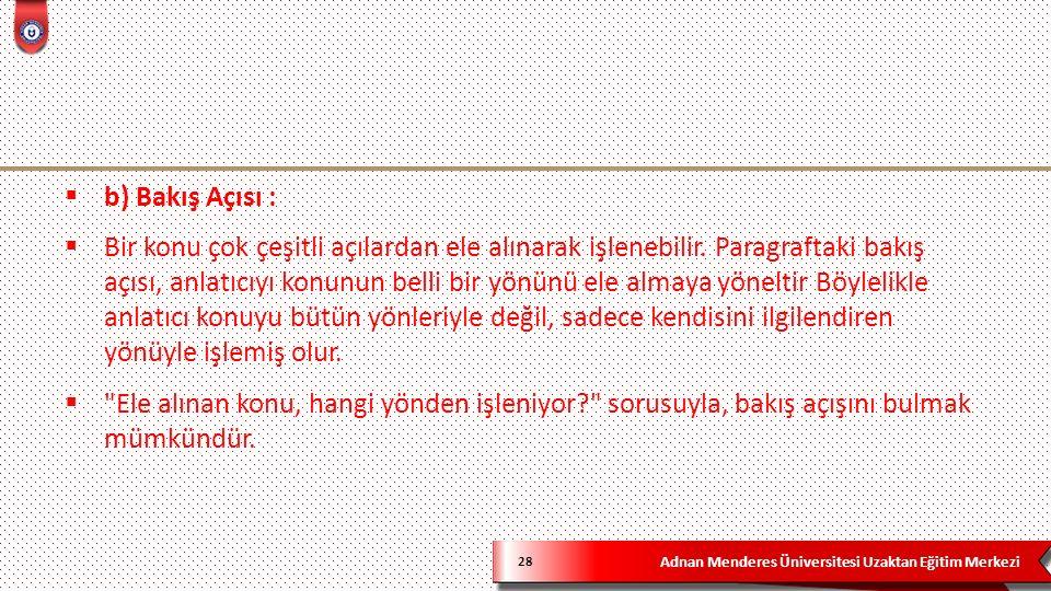 Adnan Menderes Üniversitesi Uzaktan Eğitim Merkezi 28  b) Bakış Açısı :  Bir konu çok çeşitli açılardan ele alınarak işlenebilir.