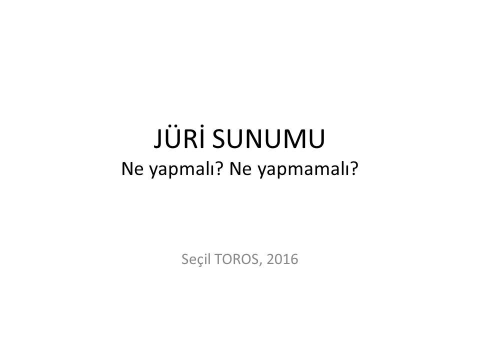 JÜRİ SUNUMU Ne yapmalı Ne yapmamalı Seçil TOROS, 2016