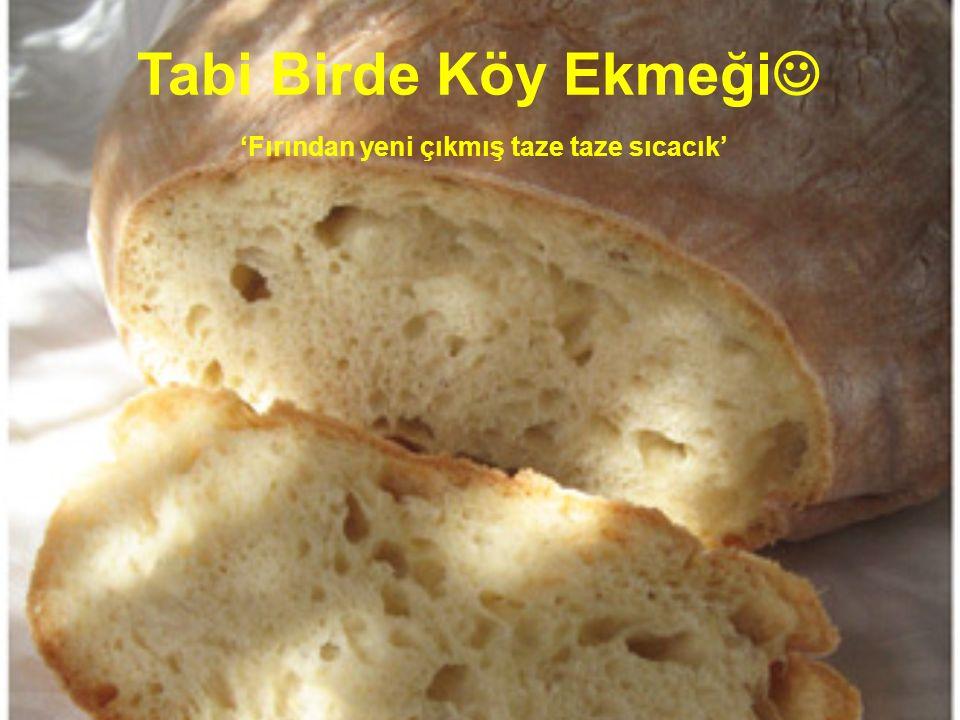 Tabi Birde Köy Ekmeği 'Fırından yeni çıkmış taze taze sıcacık'