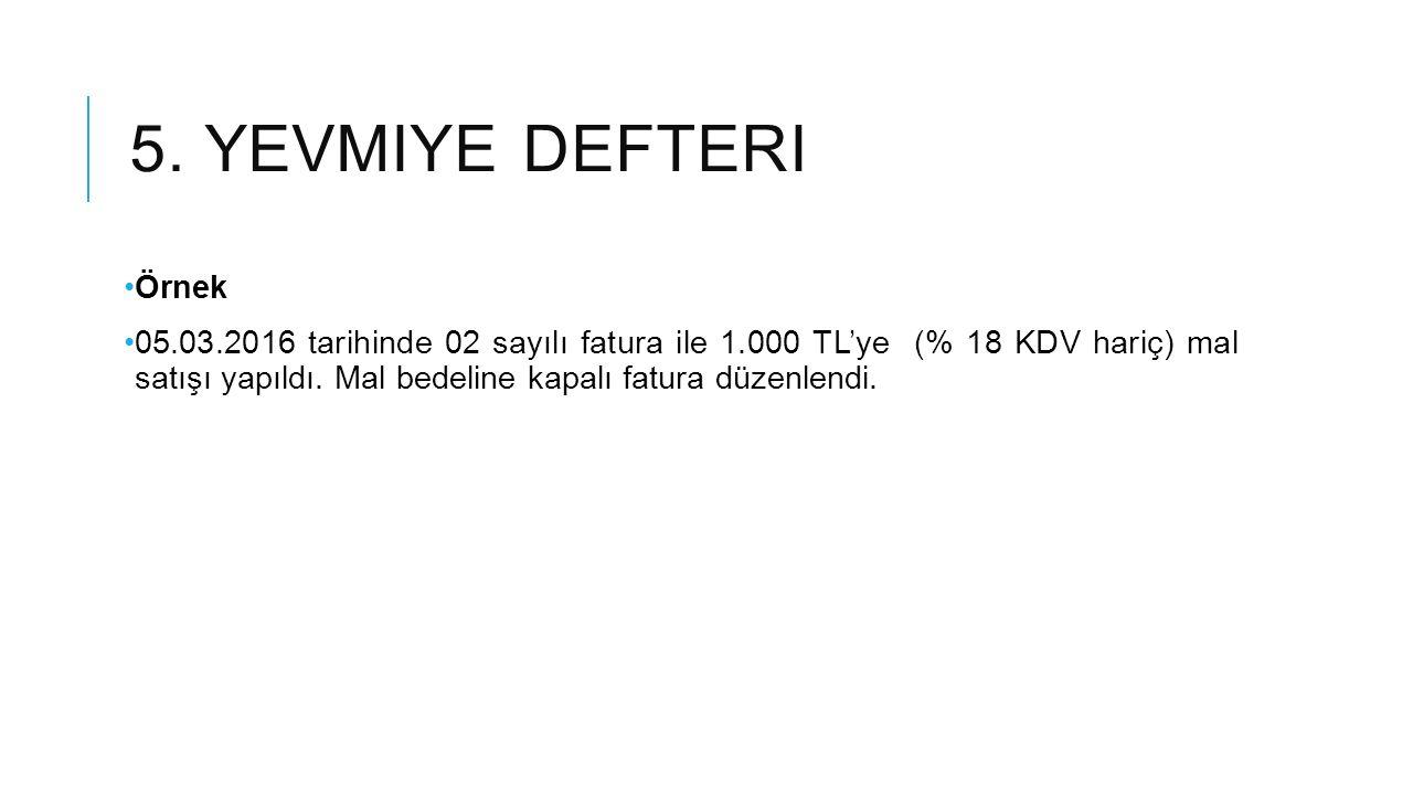 5. YEVMIYE DEFTERI Örnek 05.03.2016 tarihinde 02 sayılı fatura ile 1.000 TL'ye (% 18 KDV hariç) mal satışı yapıldı. Mal bedeline kapalı fatura düzenle