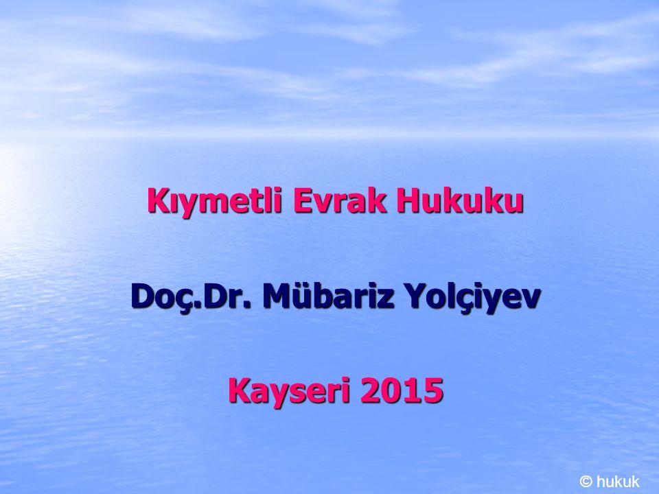 Kıymetli Evrak Hukuku Doç.Dr. Mübariz Yolçiyev Kayseri 2015 © hukuk