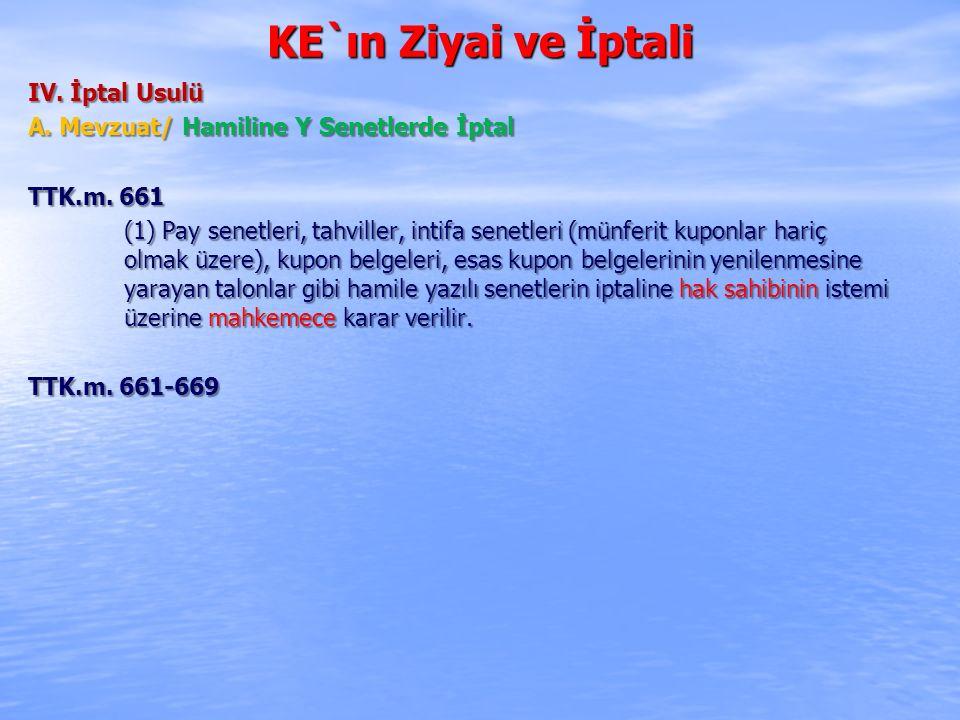 KE`ın Ziyai ve İptali IV. İptal Usulü A. Mevzuat/ Hamiline Y Senetlerde İptal TTK.m. 661 (1) Pay senetleri, tahviller, intifa senetleri (münferit kupo