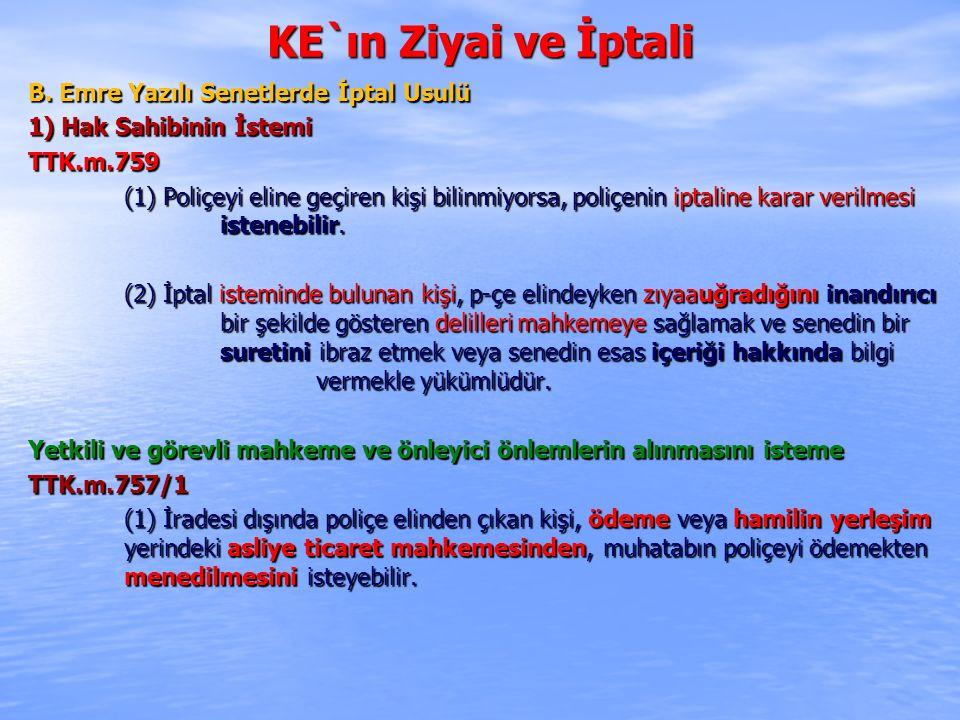 KE`ın Ziyai ve İptali B. Emre Yazılı Senetlerde İptal Usulü 1) Hak Sahibinin İstemi TTK.m.759 (1) Poliçeyi eline geçiren kişi bilinmiyorsa, poliçenin