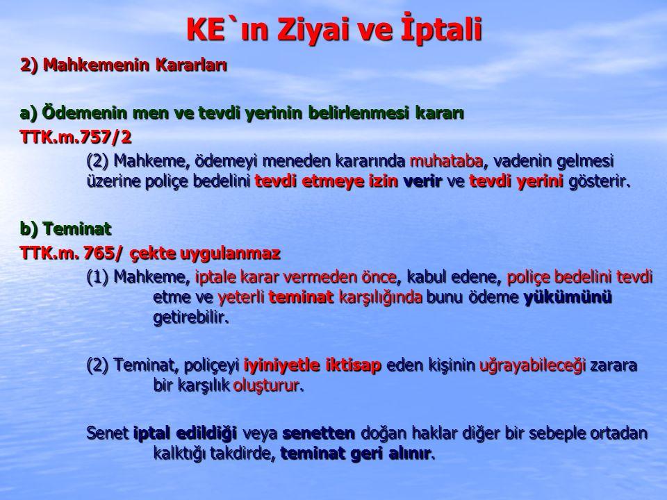 KE`ın Ziyai ve İptali 2) Mahkemenin Kararları a) Ödemenin men ve tevdi yerinin belirlenmesi kararı TTK.m.757/2 (2) Mahkeme, ödemeyi meneden kararında