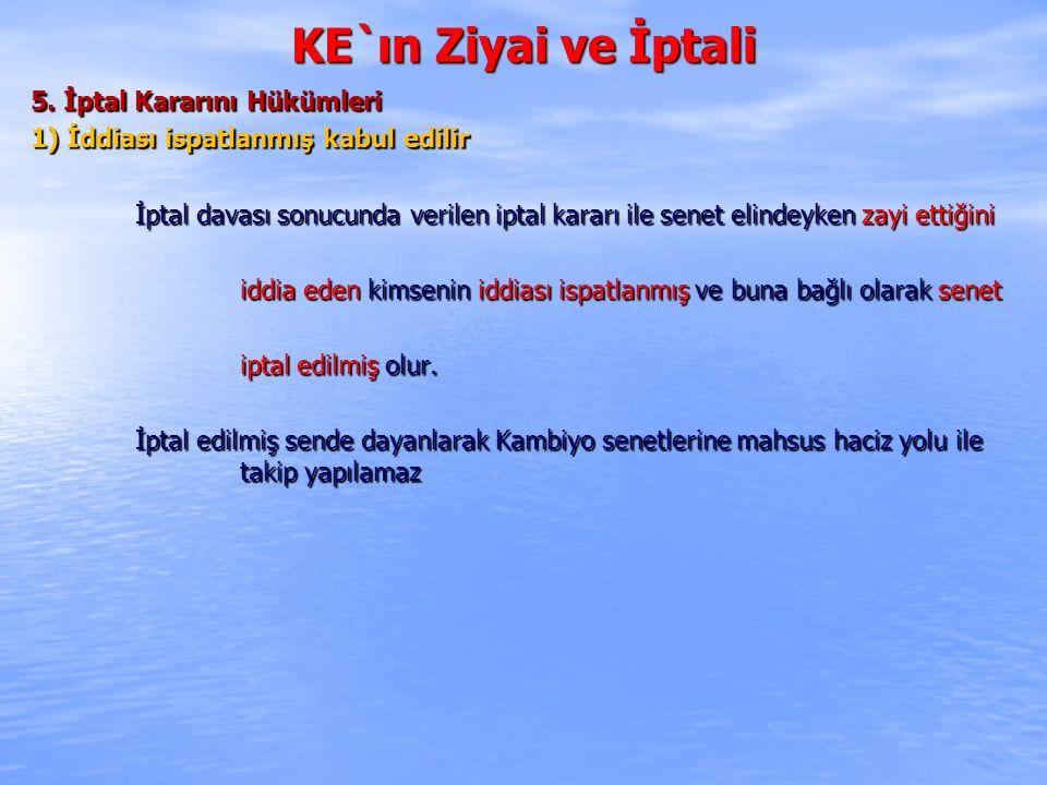 KE`ın Ziyai ve İptali 5. İptal Kararını Hükümleri 1) İddiası ispatlanmış kabul edilir İptal davası sonucunda verilen iptal kararı ile senet elindeyken