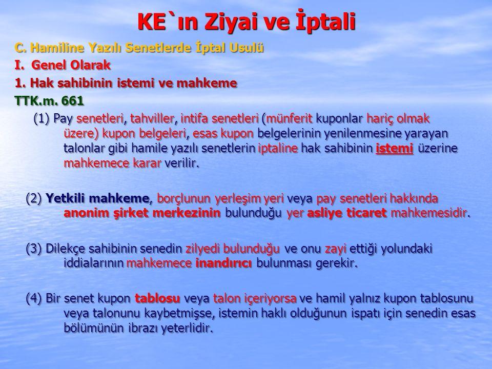 KE`ın Ziyai ve İptali C. Hamiline Yazılı Senetlerde İptal Usulü I. Genel Olarak 1. Hak sahibinin istemi ve mahkeme TTK.m. 661 TTK.m. 661 (1) Pay senet