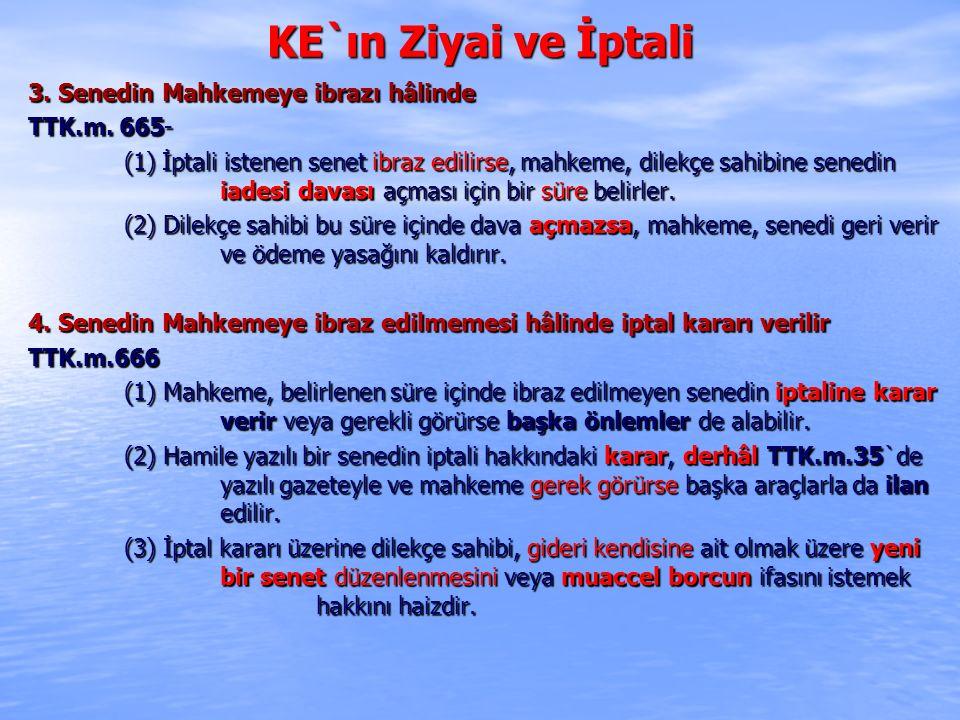 KE`ın Ziyai ve İptali 3. Senedin Mahkemeye ibrazı hâlinde TTK.m. 665- TTK.m. 665- (1) İptali istenen senet ibraz edilirse, mahkeme, dilekçe sahibine s