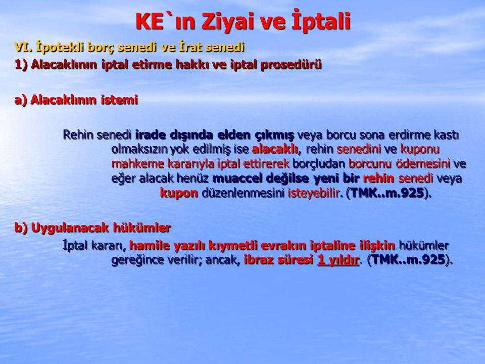 KE`ın Ziyai ve İptali VI. İpotekli borç senedi ve İrat senedi 1) Alacaklının iptal etirme hakkı ve iptal prosedürü a) Alacaklının istemi Rehin senedi