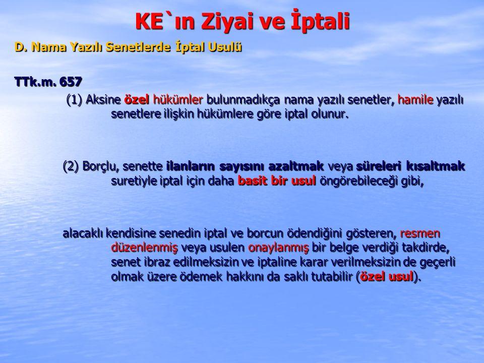 KE`ın Ziyai ve İptali D. Nama Yazılı Senetlerde İptal Usulü TTk.m. 657 (1) Aksine özel hükümler bulunmadıkça nama yazılı senetler, hamile yazılı senet