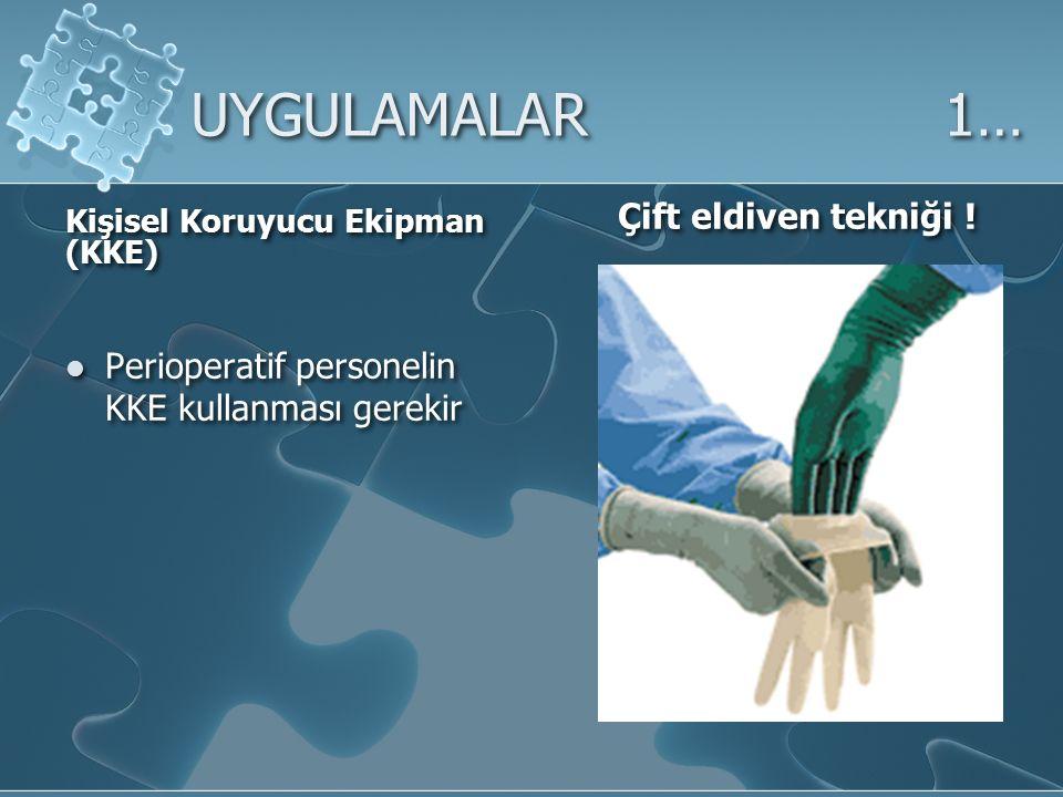 UYGULAMALAR 1… Kişisel Koruyucu Ekipman (KKE) Perioperatif personelin KKE kullanması gerekir Çift eldiven tekniği !