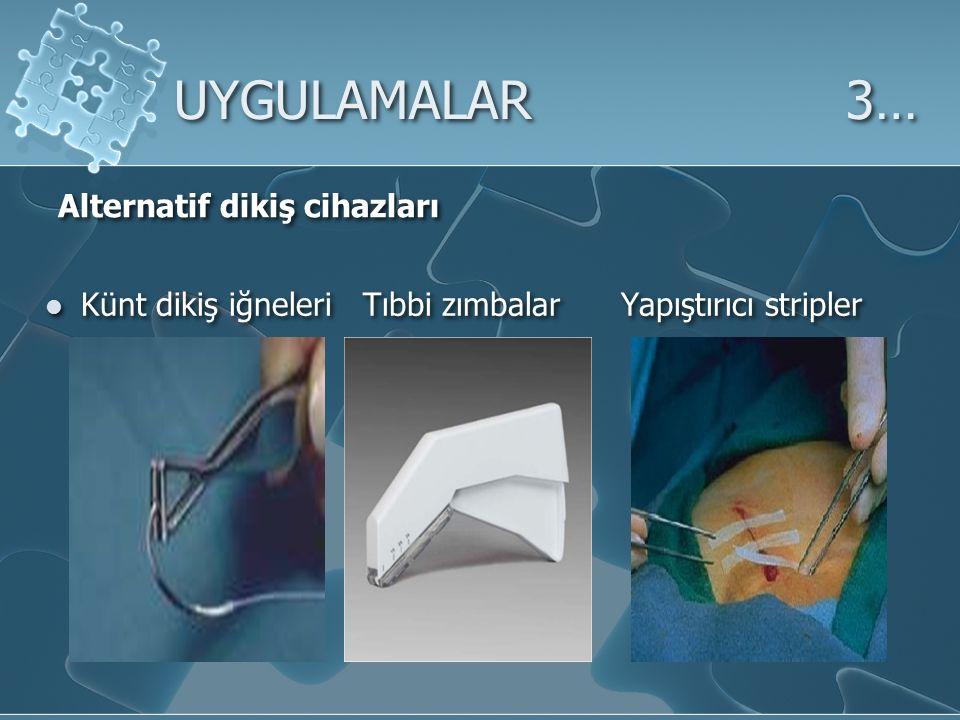 UYGULAMALAR 3… Alternatif dikiş cihazları Künt dikiş iğneleri Tıbbi zımbalarYapıştırıcı stripler