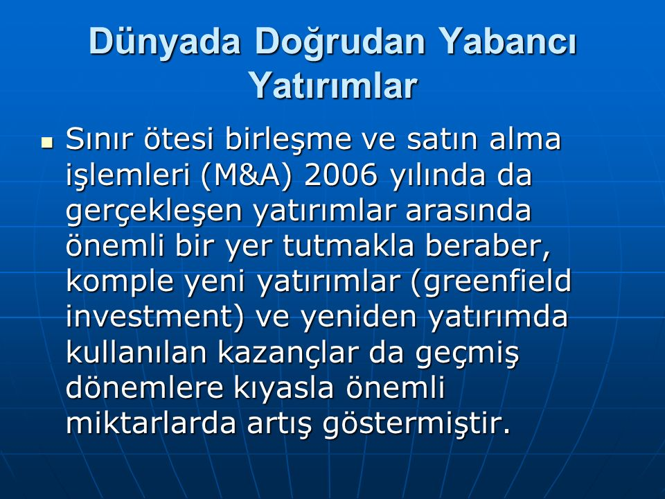 Dünyada Doğrudan Yabancı Yatırımlar Sınır ötesi birleşme ve satın alma işlemleri (M&A) 2006 yılında da gerçekleşen yatırımlar arasında önemli bir yer