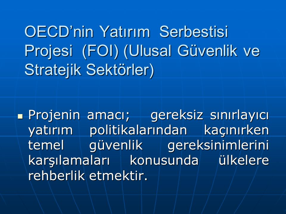 OECD'nin Yatırım Serbestisi Projesi (FOI) (Ulusal Güvenlik ve Stratejik Sektörler) Projenin amacı; gereksiz sınırlayıcı yatırım politikalarından kaçın
