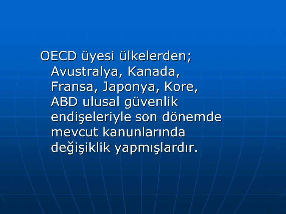 OECD üyesi ülkelerden; Avustralya, Kanada, Fransa, Japonya, Kore, ABD ulusal güvenlik endişeleriyle son dönemde mevcut kanunlarında değişiklik yapmışl