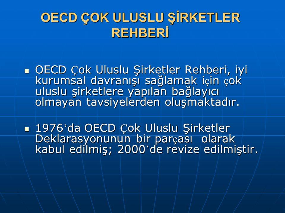 OECD ÇOK ULUSLU ŞİRKETLER REHBERİ OECD Ç ok Uluslu Şirketler Rehberi, iyi kurumsal davranışı sağlamak i ç in ç ok uluslu şirketlere yapılan bağlayıcı olmayan tavsiyelerden oluşmaktadır.