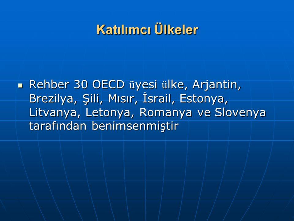 Katılımcı Ülkeler Rehber 30 OECD ü yesi ü lke, Arjantin, Brezilya, Şili, Mısır, İsrail, Estonya, Litvanya, Letonya, Romanya ve Slovenya tarafından benimsenmiştir Rehber 30 OECD ü yesi ü lke, Arjantin, Brezilya, Şili, Mısır, İsrail, Estonya, Litvanya, Letonya, Romanya ve Slovenya tarafından benimsenmiştir