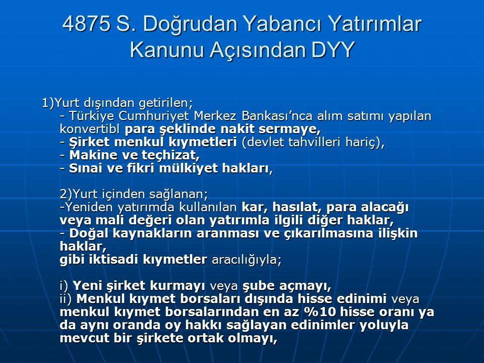 4875 S. Doğrudan Yabancı Yatırımlar Kanunu Açısından DYY 1)Yurt dışından getirilen; - Türkiye Cumhuriyet Merkez Bankası'nca alım satımı yapılan konver