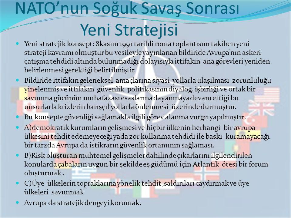 NATO'nun Soğuk Savaş Sonrası Yeni Stratejisi Yeni stratejik konsept: 8kasım 1991 tarihli roma toplantısını takiben yeni strateji kavramı olmuştur bu v