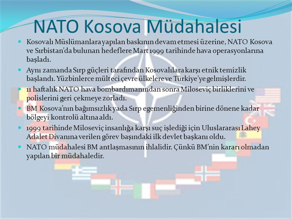NATO Kosova Müdahalesi Kosovalı Müslümanlara yapılan baskının devam etmesi üzerine, NATO Kosova ve Sırbistan'da bulunan hedeflere Mart 1999 tarihinde hava operasyonlarına başladı.