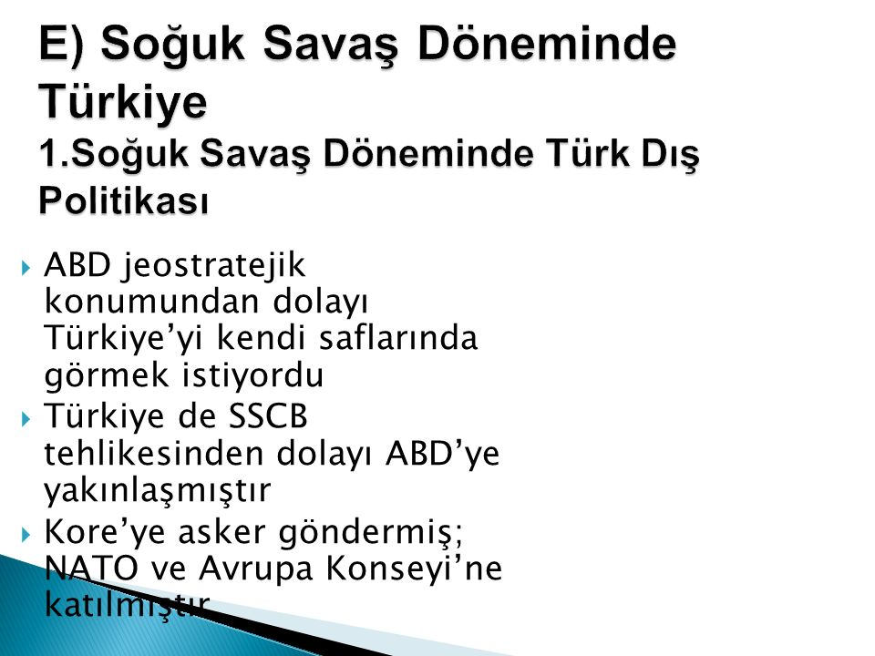  ABD jeostratejik konumundan dolayı Türkiye'yi kendi saflarında görmek istiyordu  Türkiye de SSCB tehlikesinden dolayı ABD'ye yakınlaşmıştır  Kore'