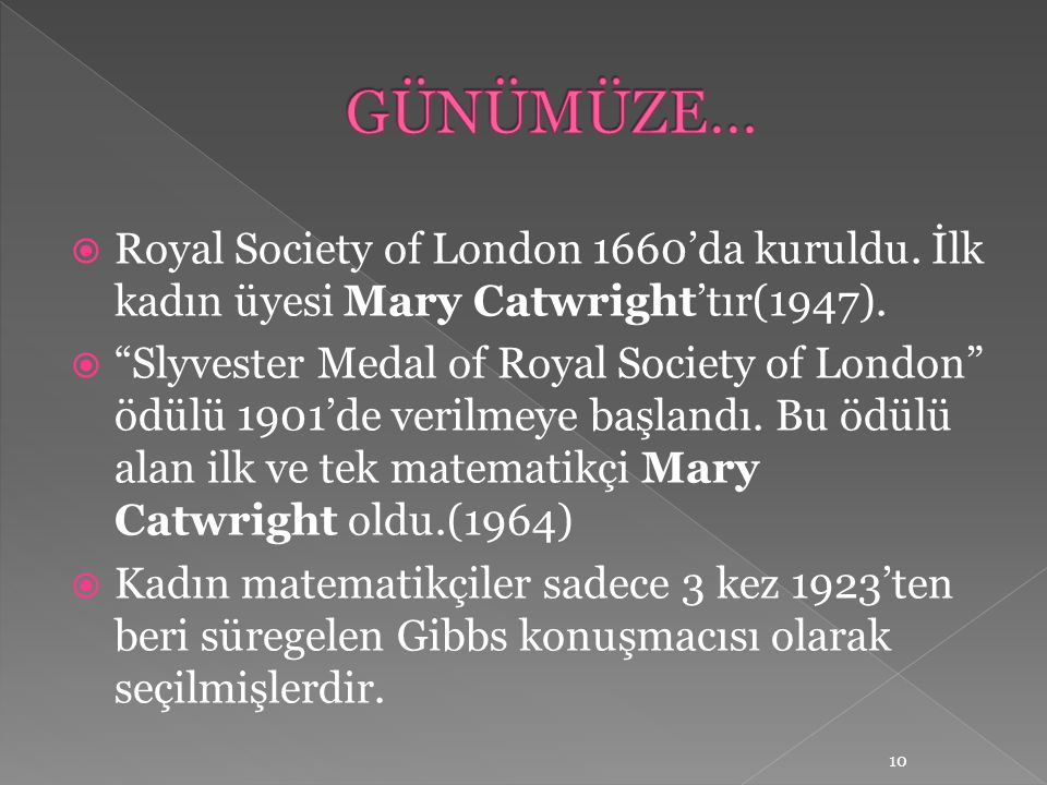  Royal Society of London 1660'da kuruldu. İlk kadın üyesi Mary Catwright'tır(1947).