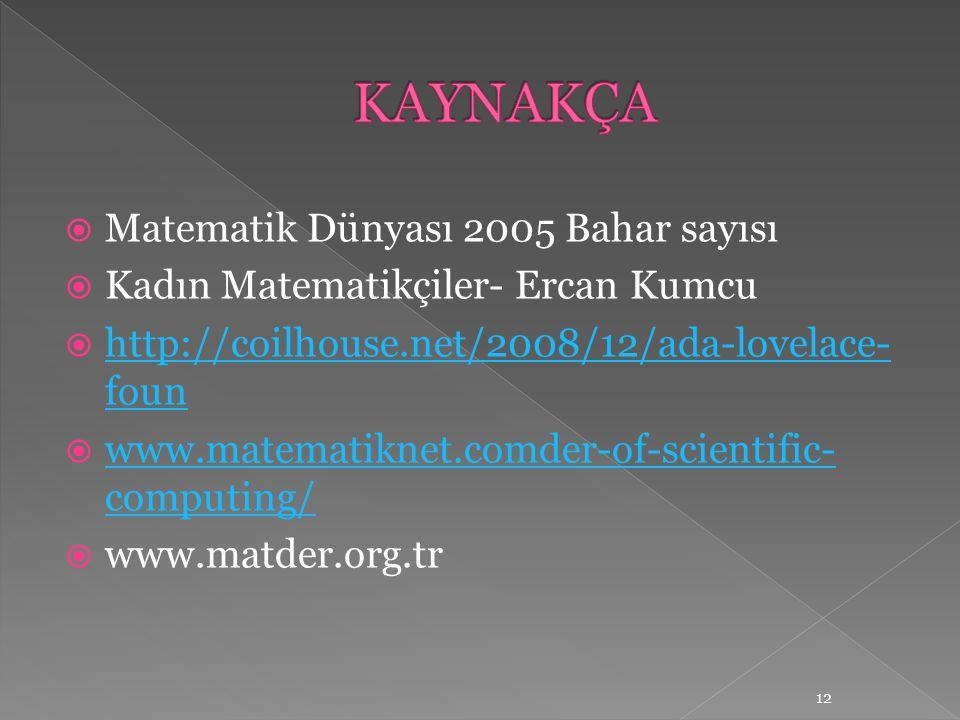  Matematik Dünyası 2005 Bahar sayısı  Kadın Matematikçiler- Ercan Kumcu  http://coilhouse.net/2008/12/ada-lovelace- foun http://coilhouse.net/2008/