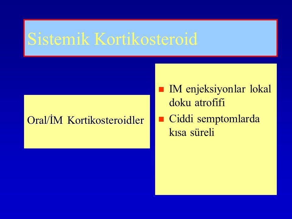 Sistemik Kortikosteroid Oral/İM Kortikosteroidler IM enjeksiyonlar lokal doku atrofifi Ciddi semptomlarda kısa süreli