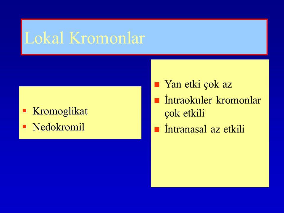 Lokal Kromonlar  Kromoglikat  Nedokromil Yan etki çok az İntraokuler kromonlar çok etkili İntranasal az etkili