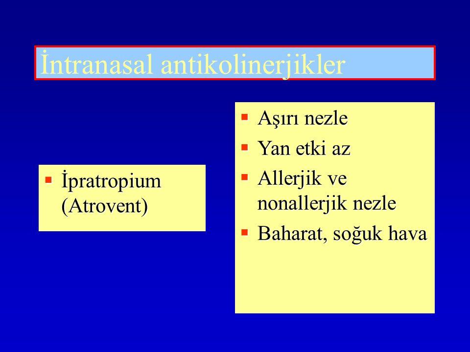 İntranasal antikolinerjikler  İpratropium (Atrovent)  Aşırı nezle  Yan etki az  Allerjik ve nonallerjik nezle  Baharat, soğuk hava