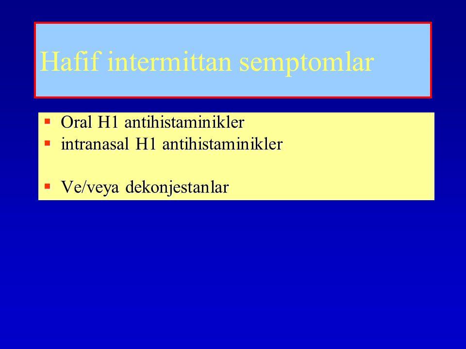 Hafif intermittan semptomlar  Oral H1 antihistaminikler  intranasal H1 antihistaminikler  Ve/veya dekonjestanlar