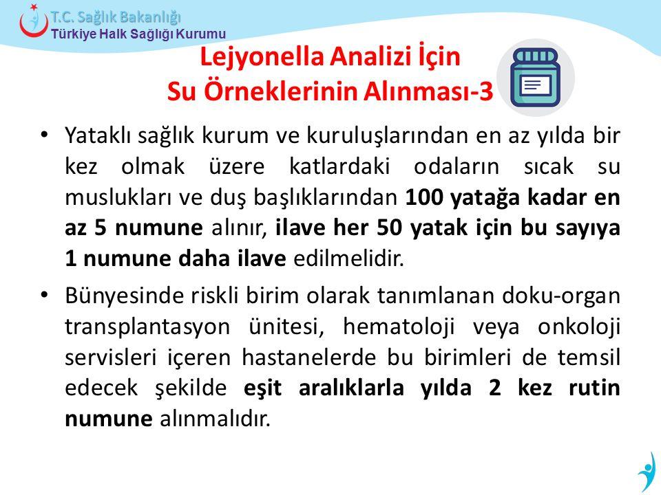 Türkiye Halk Sağlığı Kurumu T.C. Sağlık Bakanlığı Lejyonella Analizi İçin Su Örneklerinin Alınması-3 Yataklı sağlık kurum ve kuruluşlarından en az yıl