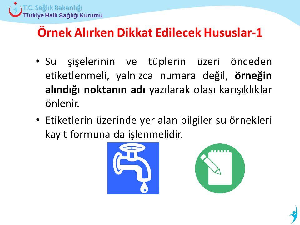 Türkiye Halk Sağlığı Kurumu T.C. Sağlık Bakanlığı Örnek Alırken Dikkat Edilecek Hususlar-1 Su şişelerinin ve tüplerin üzeri önceden etiketlenmeli, yal