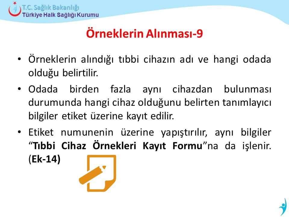 Türkiye Halk Sağlığı Kurumu T.C. Sağlık Bakanlığı Örneklerin Alınması-9 Örneklerin alındığı tıbbi cihazın adı ve hangi odada olduğu belirtilir. Odada