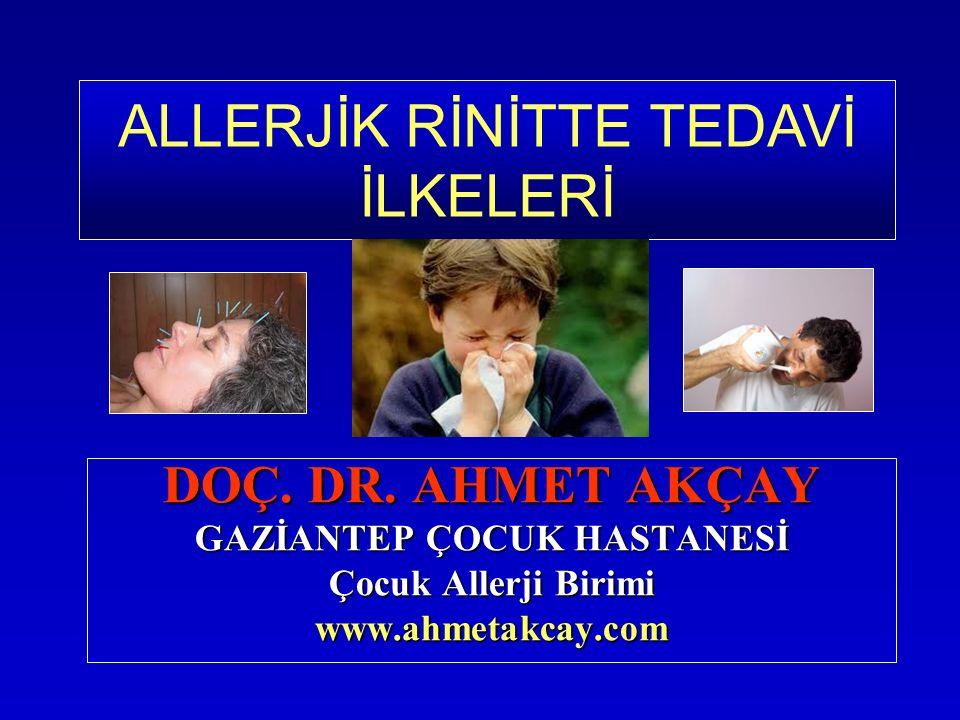 DOÇ. DR. AHMET AKÇAY GAZİANTEP ÇOCUK HASTANESİ Çocuk Allerji Birimi www.ahmetakcay.com ALLERJİK RİNİTTE TEDAVİ İLKELERİ