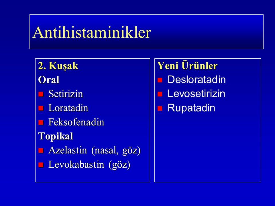 Antihistaminikler 2. Kuşak Oral Setirizin Setirizin Loratadin Loratadin Feksofenadin FeksofenadinTopikal Azelastin (nasal, göz) Azelastin (nasal, göz)