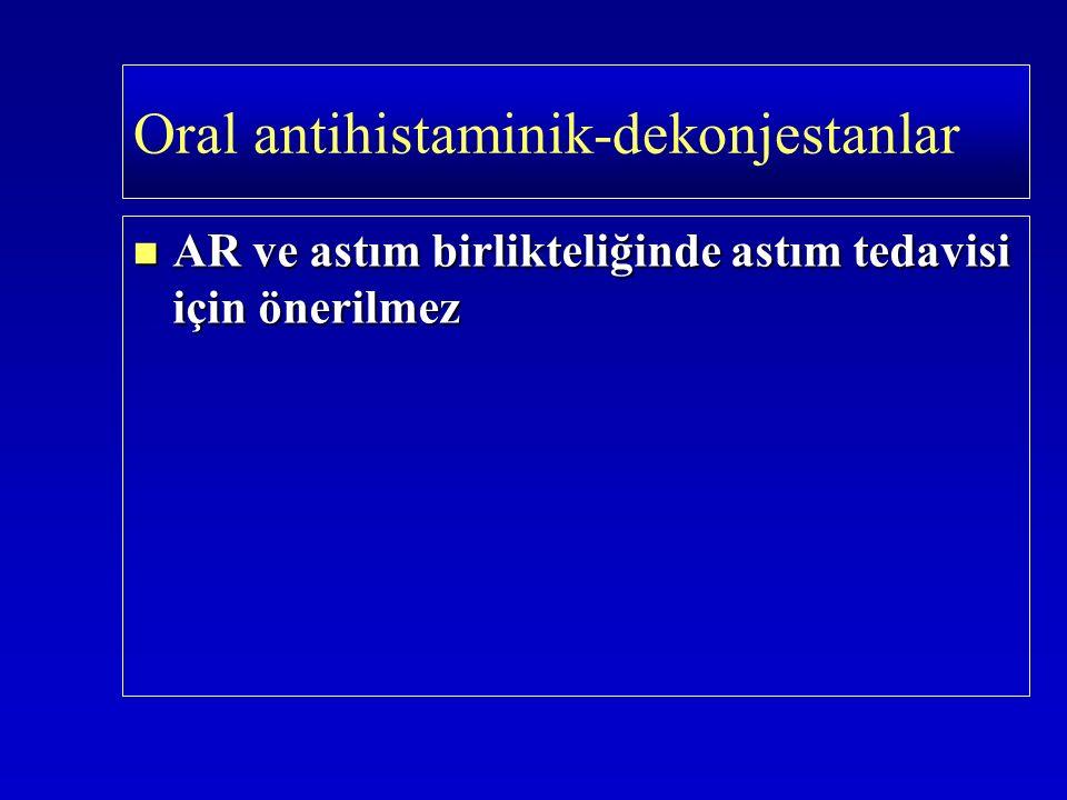 AR ve astım birlikteliğinde astım tedavisi için önerilmez AR ve astım birlikteliğinde astım tedavisi için önerilmez Oral antihistaminik-dekonjestanlar