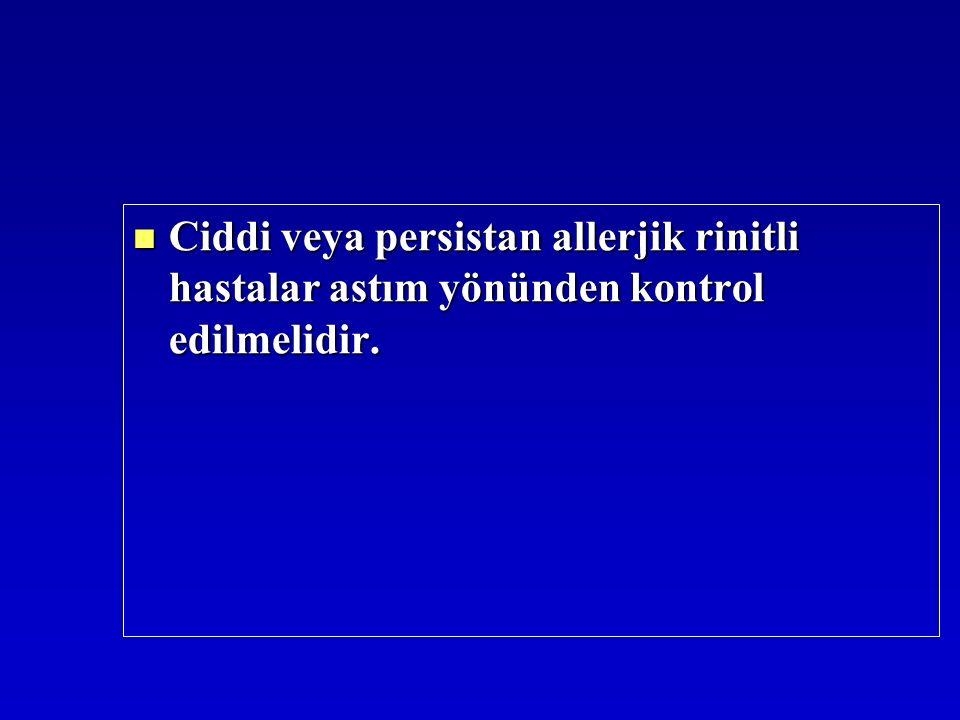 Ciddi veya persistan allerjik rinitli hastalar astım yönünden kontrol edilmelidir. Ciddi veya persistan allerjik rinitli hastalar astım yönünden kontr