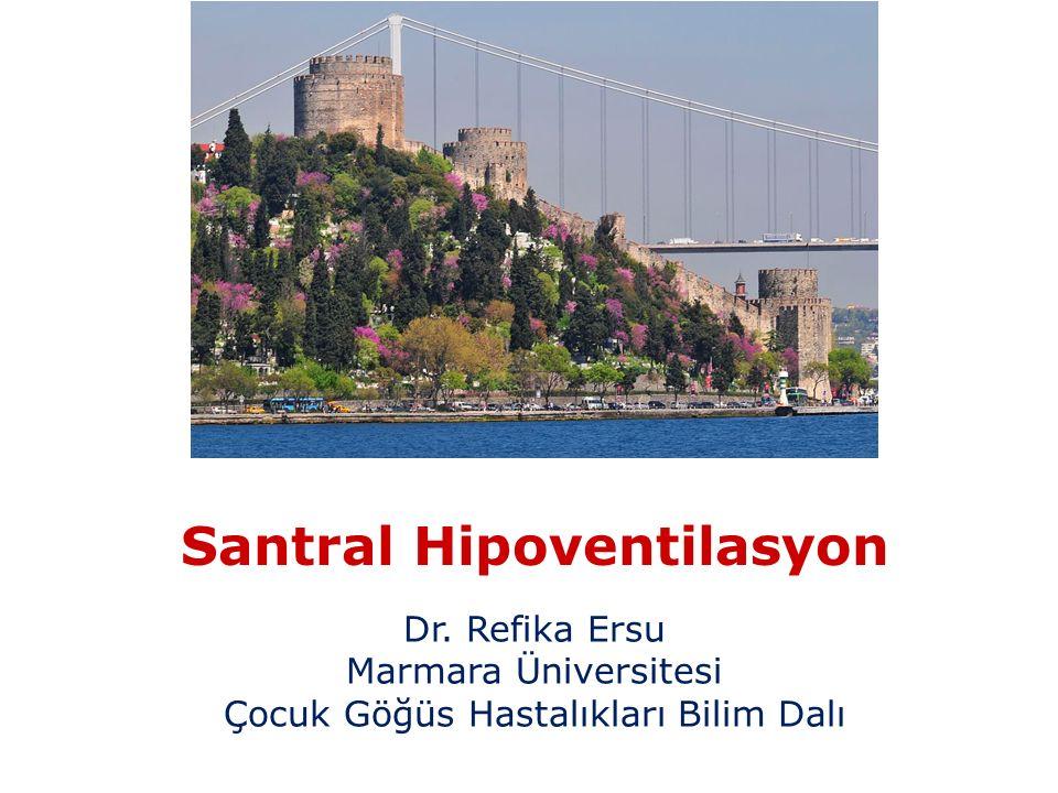 Santral Hipoventilasyon Dr. Refika Ersu Marmara Üniversitesi Çocuk Göğüs Hastalıkları Bilim Dalı
