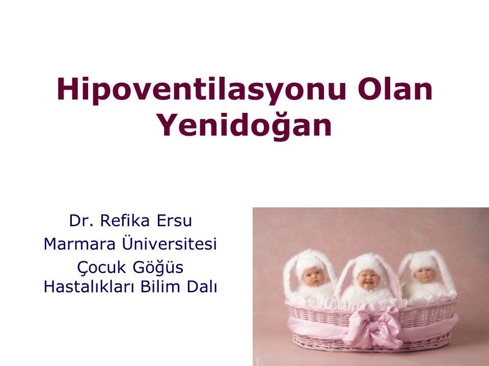 Hipoventilasyonu Olan Yenidoğan Dr. Refika Ersu Marmara Üniversitesi Çocuk Göğüs Hastalıkları Bilim Dalı