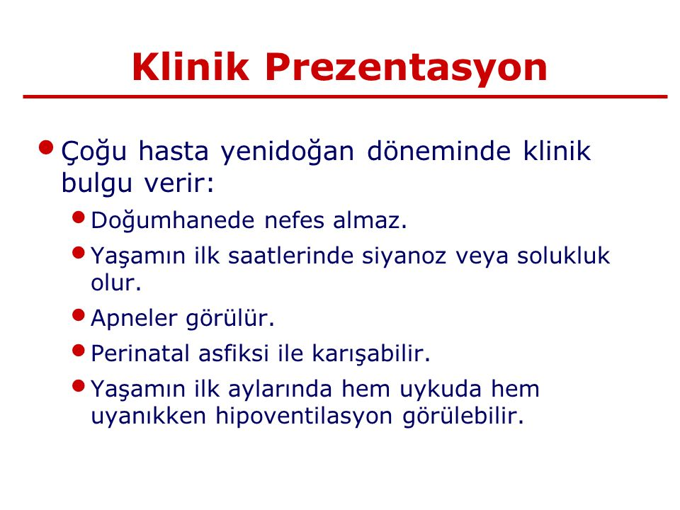 Klinik Prezentasyon Çoğu hasta yenidoğan döneminde klinik bulgu verir: Doğumhanede nefes almaz.