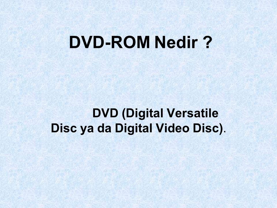 DVD-ROM Nedir DVD (Digital Versatile Disc ya da Digital Video Disc).