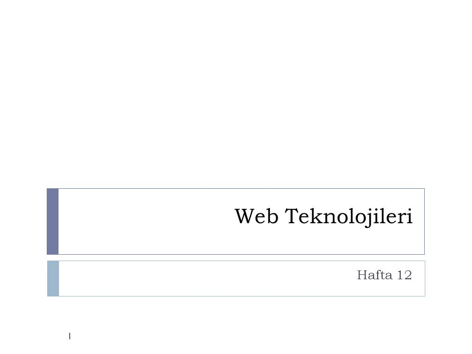 Web Teknolojileri Hafta 12 1