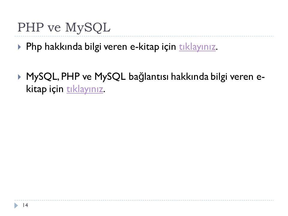PHP ve MySQL 14  Php hakkında bilgi veren e-kitap için tıklayınız.tıklayınız  MySQL, PHP ve MySQL ba ğ lantısı hakkında bilgi veren e- kitap için tıklayınız.tıklayınız