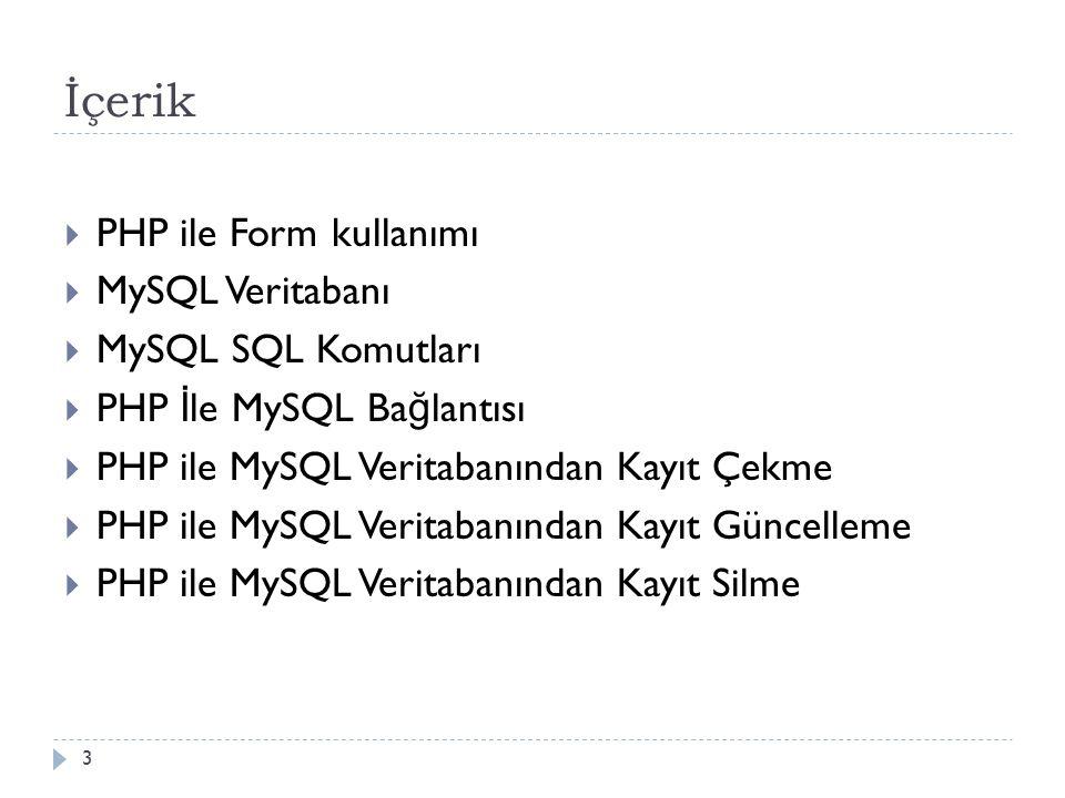 İçerik  PHP ile Form kullanımı  MySQL Veritabanı  MySQL SQL Komutları  PHP İ le MySQL Ba ğ lantısı  PHP ile MySQL Veritabanından Kayıt Çekme  PHP ile MySQL Veritabanından Kayıt Güncelleme  PHP ile MySQL Veritabanından Kayıt Silme 3