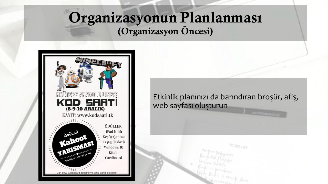 Organizasyonun Planlanması (Organizasyon Öncesi) Etkinlik planınızı da barındıran broşür, afiş, web sayfası oluşturun