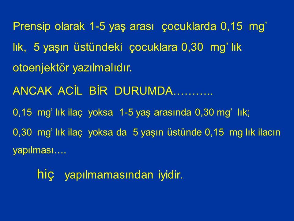 Prensip olarak 1-5 yaş arası çocuklarda 0,15 mg' lık, 5 yaşın üstündeki çocuklara 0,30 mg' lık otoenjektör yazılmalıdır.