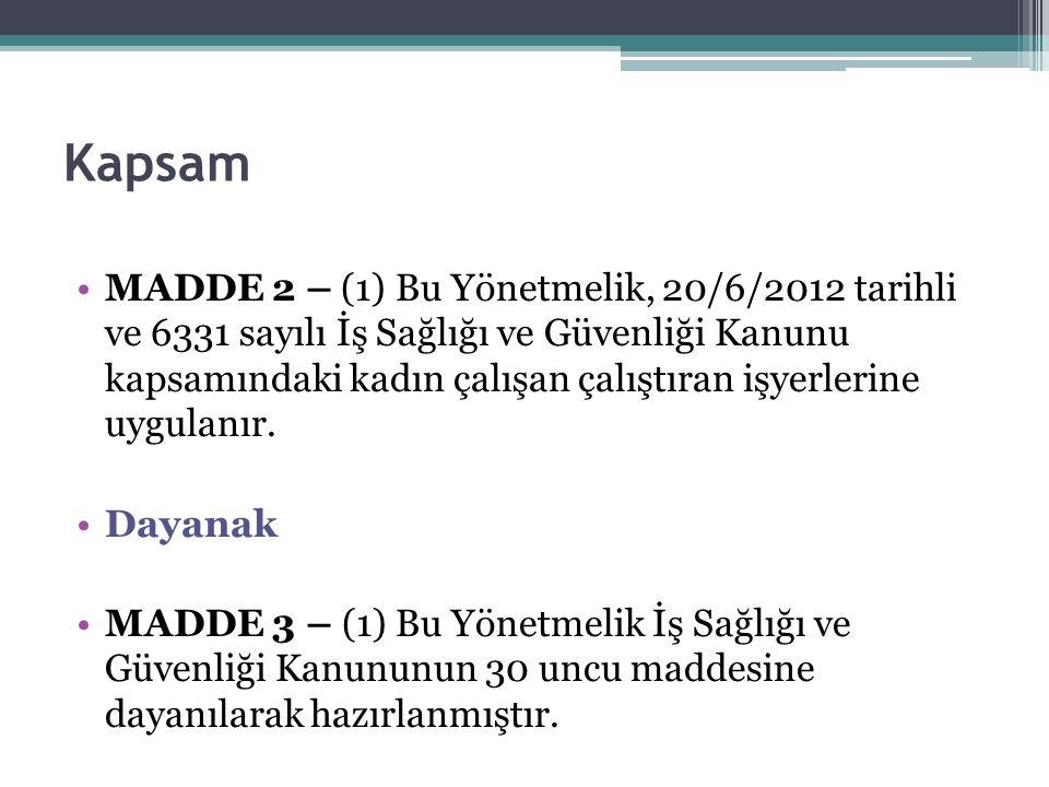 Kapsam MADDE 2 – (1) Bu Yönetmelik, 20/6/2012 tarihli ve 6331 sayılı İş Sağlığı ve Güvenliği Kanunu kapsamındaki kadın çalışan çalıştıran işyerlerine uygulanır.